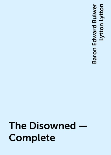 The Disowned — Complete, Baron Edward Bulwer Lytton Lytton