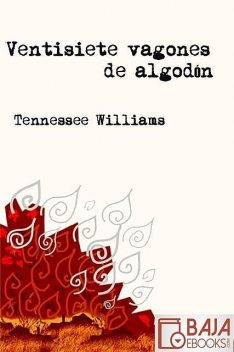 Veintisiete vagones de algodón, Tennessee Williams