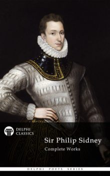 Complete Works of Sir Philip Sidney (Delphi Classics), Sir Philip Sidney