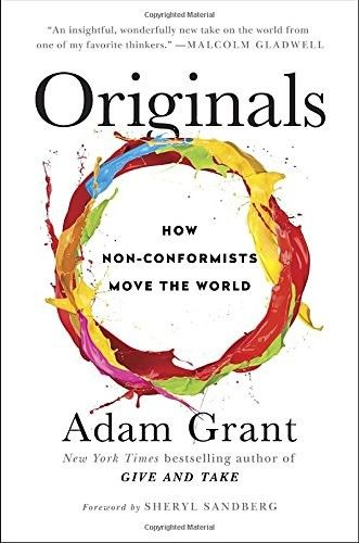 Originals: How Non-Conformists Move the World, Adam Grant