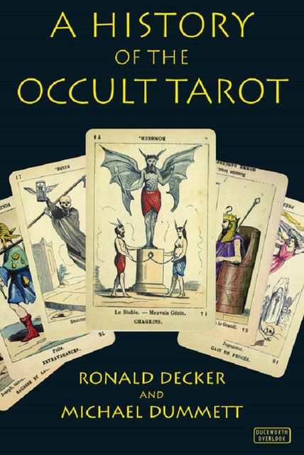 A History of the Occult Tarot, Ronald Decker, Michael Dummett