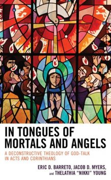 """In Tongues of Mortals and Angels, Eric D. Barreto, Jacob D. Myers, Thelathia """"Nikki"""" Young"""