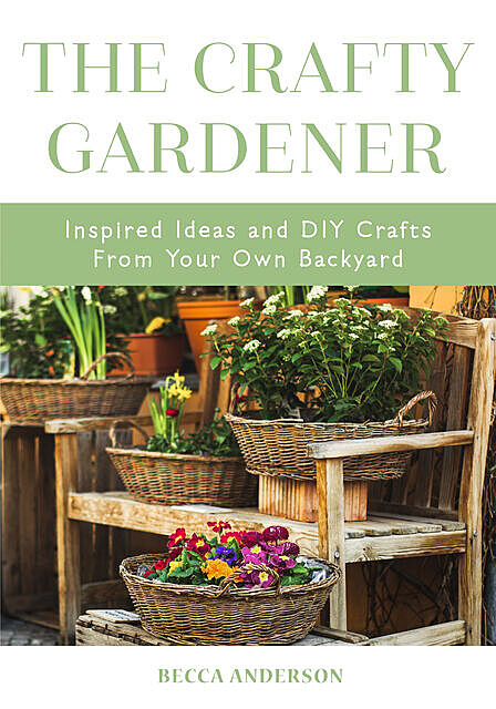 The Crafty Gardener, Becca Anderson