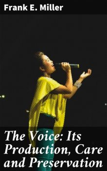 The Voice: Its Production, Care and Preservation, Frank Miller