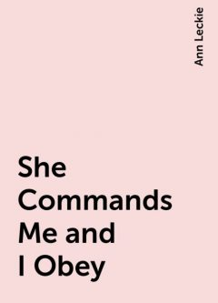 She Commands Me and I Obey, Ann Leckie