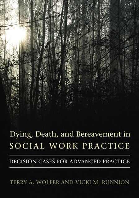 Dying, Death, and Bereavement in Social Work Practice, Terry A. Wolfer, Vicki M. Runnion