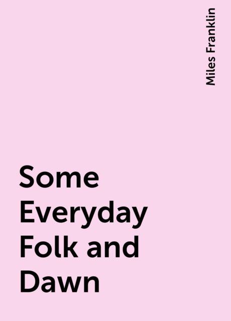 Some Everyday Folk and Dawn, Miles Franklin