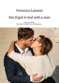 Not frigid in bed with a man, Veronica Larsson