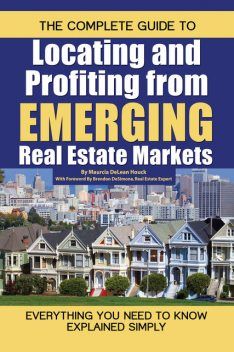 The Complete Guide to Locating and Profiting from Emerging Real Estate Markets, Maurcia DeLean Houck