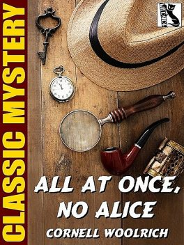 All at Once, No Alice, Cornell Woolrich