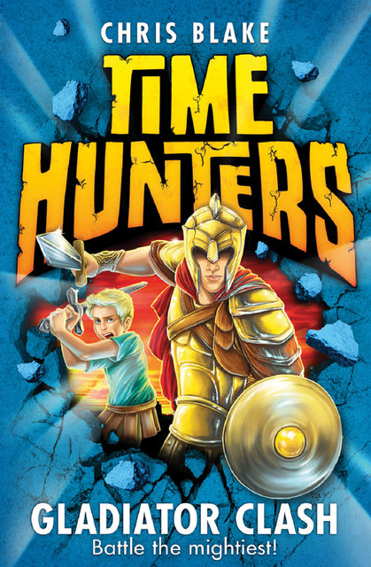 Gladiator Clash (Time Hunters, Book 1), Chris Blake