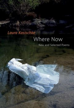 Where Now: New and Selected Poems, Laura Kasischke