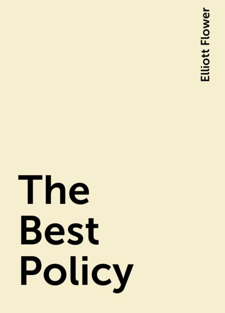 The Best Policy, Elliott Flower