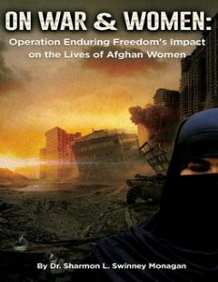 On War & Women: Operation Enduring Freedom's Impact on the Lives of Afghan Women, Sharmon Monagan