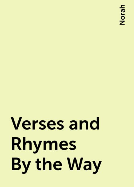 Verses and Rhymes By the Way, Norah