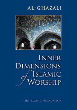 Inner Dimensions of Islamic Worship, Imam al-Ghazali