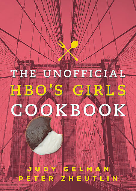 The Unofficial HBO's Girls Cookbook, Judy Gelman, Peter Zheutlin