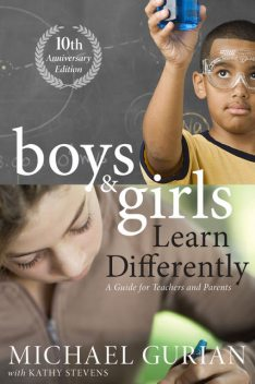Boys and Girls Learn Differently! A Guide for Teachers and Parents, Michael Gurian