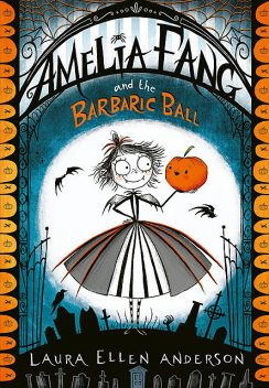 Amelia Fang and the Barbaric Ball, Laura Anderson