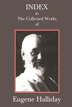 Index to The Collected Works of Eugene Halliday, Andrew Moore, Hephzibah Yohannan, John Zaradin