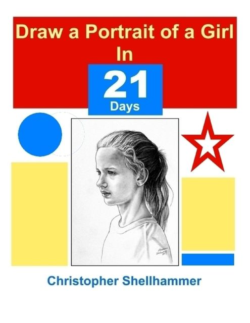 Draw a Portrait of a Girl In 21 Days, Christopher Shellhammer