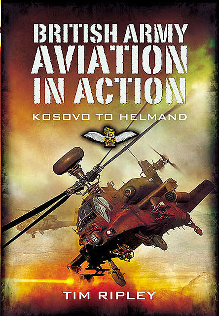 British Army Aviation in Action, Tim Ripley