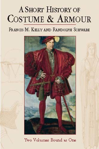 A Short History of Costume & Armour, Francis M.Kelly, Randolph Schwabe