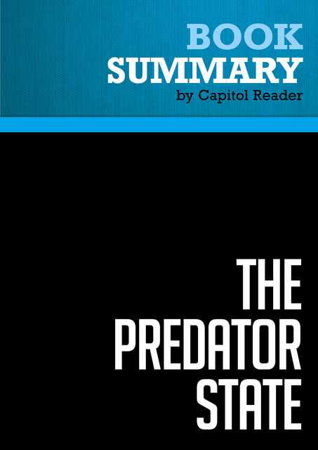 Summary of The Predator State: How Conservatives Abandoned the Free Market and Why Liberals Shoud Too – James K. Galbraith, Capitol Reader