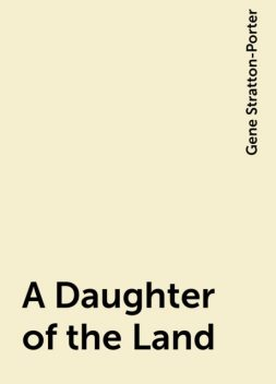 A Daughter of the Land, Gene Stratton-Porter