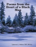 Poems from the Heart of a Black Man, M.B.A., M.S, Latrevis L.Stokes