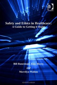 Safety and Ethics in Healthcare: A Guide to Getting it Right, Alan Merry, Bill Runciman, Merrilyn Walton