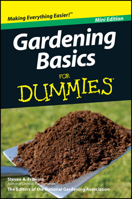 Gardening Basics For Dummies®, Mini Edition, Steven Frowine