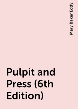 Pulpit and Press (6th Edition), Mary Baker Eddy