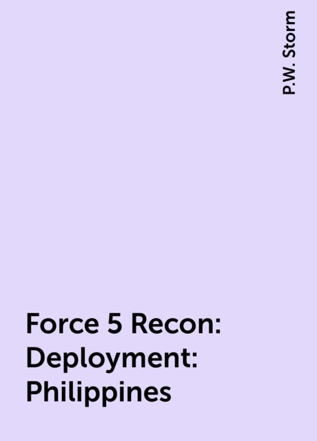 Force 5 Recon: Deployment: Philippines, P.W. Storm