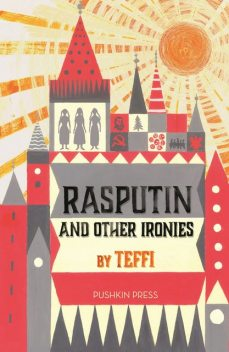 Rasputin and Other Ironies, Teffi