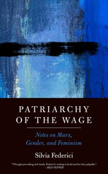 Patriarchy of the Wage, Silvia Federici