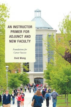An Instructor Primer for Adjunct and New Faculty, Ovid K. Wong