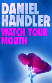 Watch Your Mouth, Daniel Handler