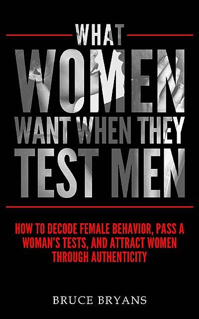 What women want when they test men, Bruce Bryans