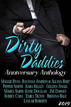 Dirty Daddies: Strong, Sexy…Dirty as Hell, Ryan, Roberts, GOLDEN, Smith, Katie, Douglas, J.M., Angel, Jamison, Emily, Hart, Cara, Allysa, Rayanna, Aubrey, Pepper, Brianna, Dabney, Hale, Kara, Kelley, Laylah, Maggie, Maren, North, Tilton