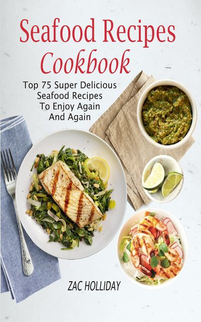Seafood Recipes Cookbook, Zac Holliday