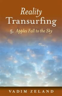 Reality Transurfing 5: Apples Fall to the Sky, Vadim Zeland