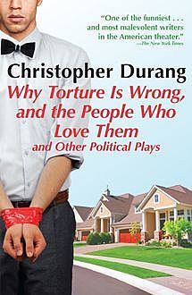 Why Torture is Wrong, and the People Who Love Them, Christopher Durang