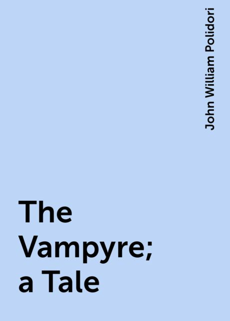 The Vampyre; a Tale, John William Polidori