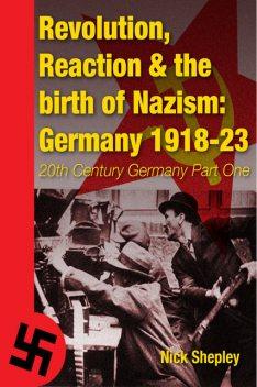 Reaction, Revolution and The Birth of Nazism, Nick Shepley