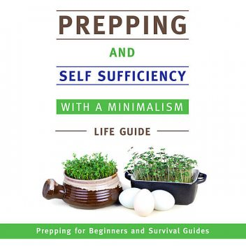 Prepping and Self Sufficiency With A Minimalism Life Guide, Speedy Publishing