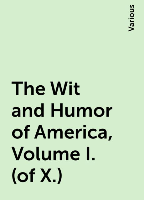 The Wit and Humor of America, Volume I. (of X.), Various