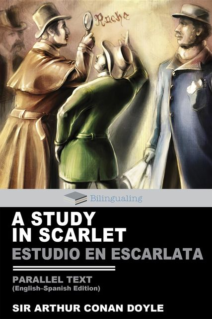 A Study In Scarlet Parallel Text (English-Spanish) Edition: Estudio En Escarleta, Arthur Conan Doyle