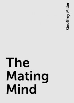 The Mating Mind, Geoffrey Miller