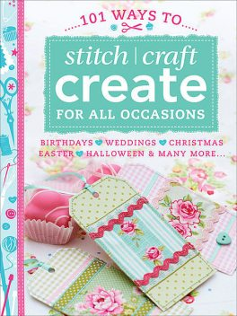 101 Ways to Stitch Craft Create for All Occasions, Various contributors